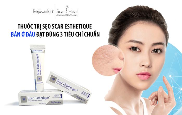 Thuốc trị sẹo Scar Esthetique bán ở đâu đạt đúng 3 tiêu chí chuẩn?
